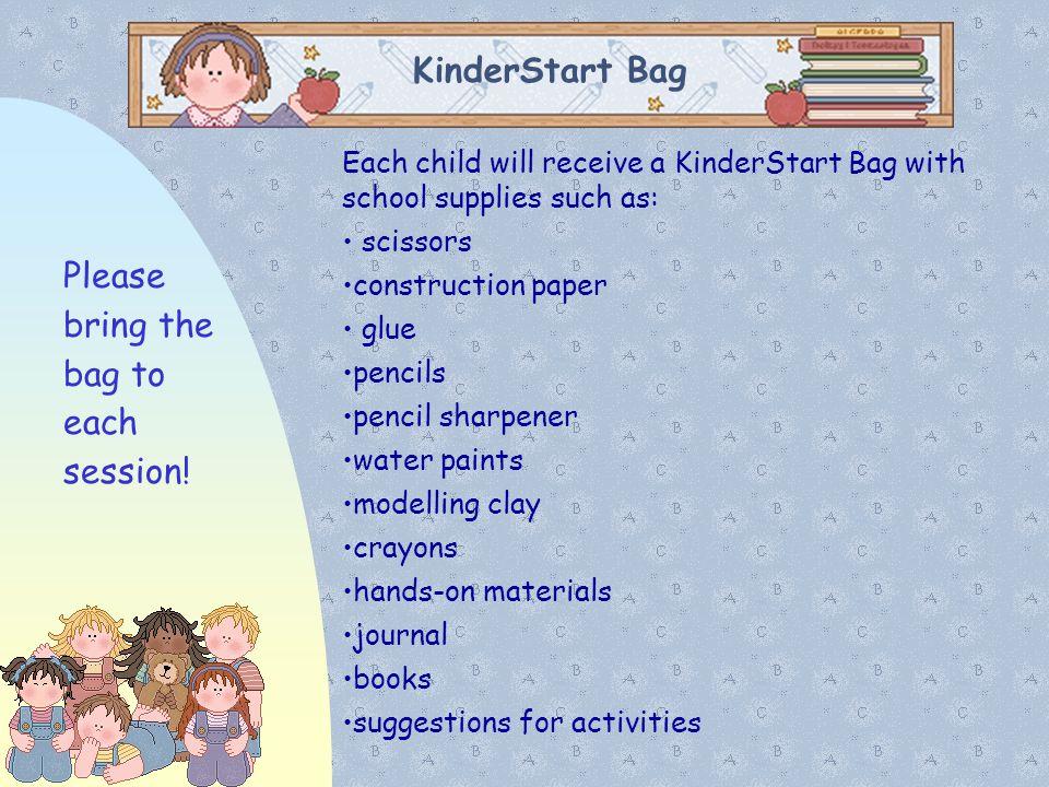 KinderStart Bag Each child will receive a KinderStart Bag with school supplies such as: scissors construction paper glue pencils pencil sharpener wate