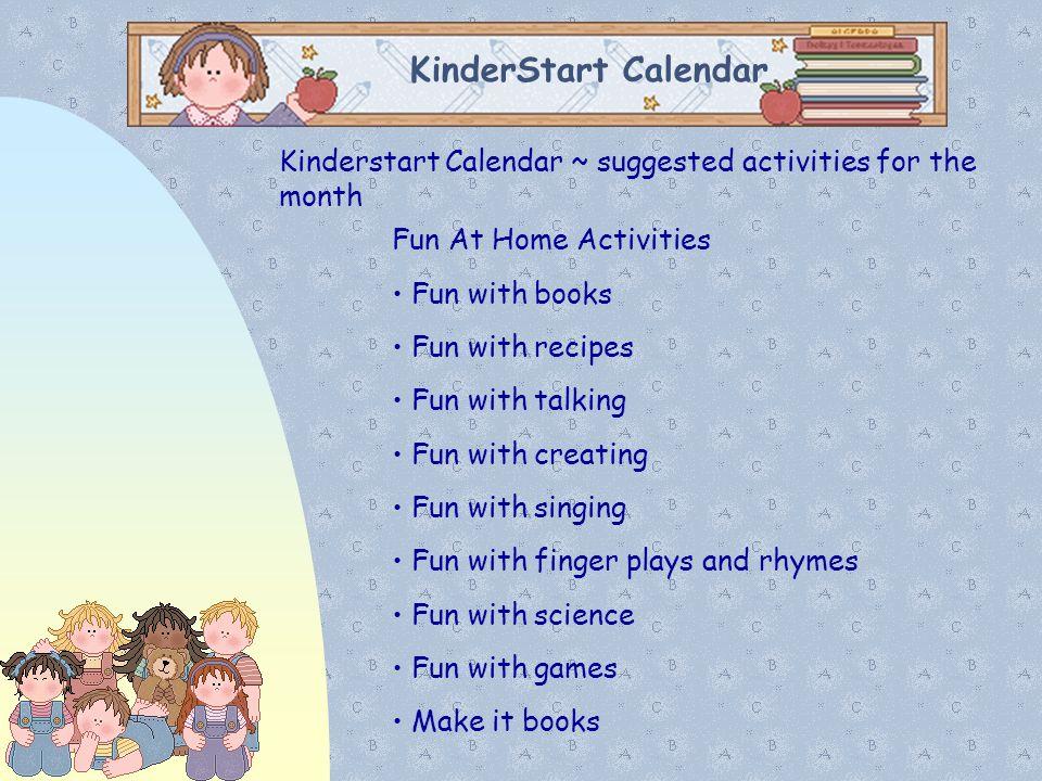 KinderStart Calendar Kinderstart Calendar ~ suggested activities for the month Fun At Home Activities Fun with books Fun with recipes Fun with talking