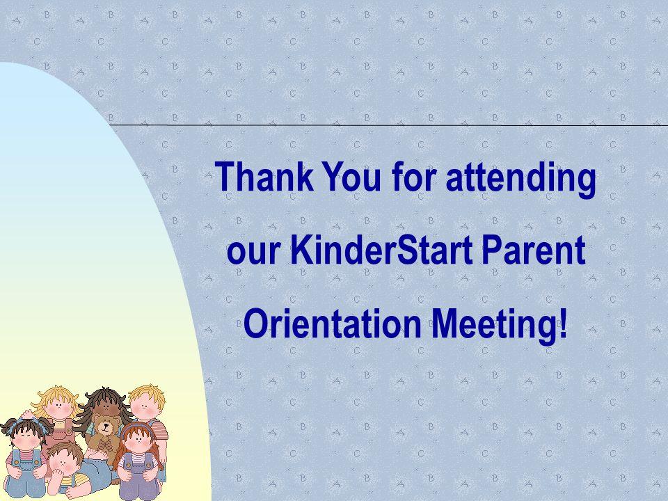 Thank You for attending our KinderStart Parent Orientation Meeting!