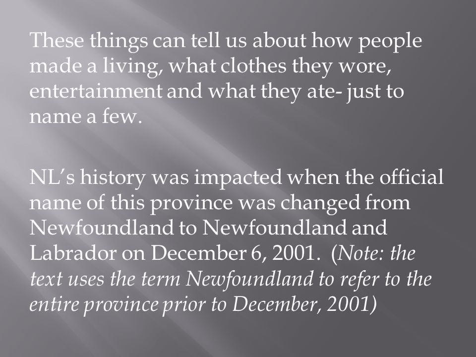 These things can tell us about how people made a living, what clothes they wore, entertainment and what they ate- just to name a few. NL's history was
