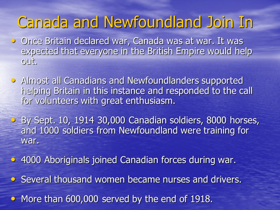 Canada and Newfoundland Join In Once Britain declared war, Canada was at war.