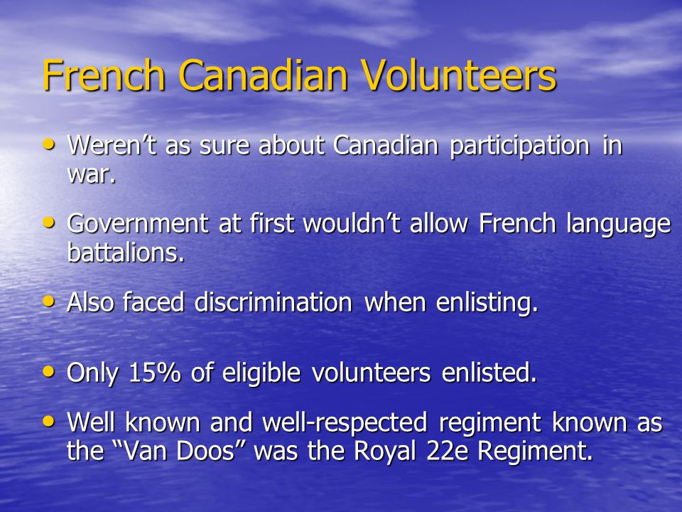French Canadian Volunteers Weren't as sure about Canadian participation in war.