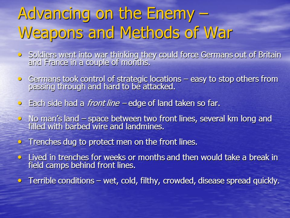 Advancing on the Enemy – Weapons and Methods of War Soldiers went into war thinking they could force Germans out of Britain and France in a couple of months.
