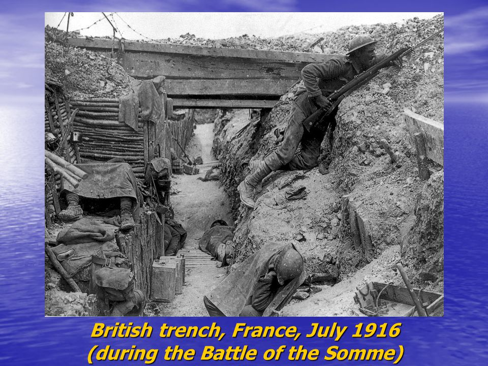 British trench, France, July 1916 (during the Battle of the Somme)