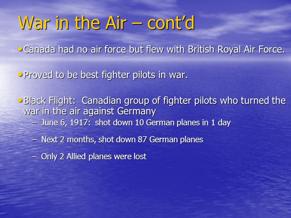 War in the Air – cont'd Canada had no air force but flew with British Royal Air Force.