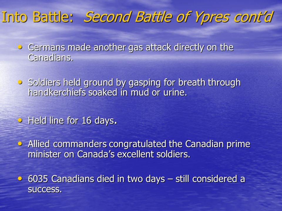 Into Battle: Second Battle of Ypres cont'd Germans made another gas attack directly on the Canadians.
