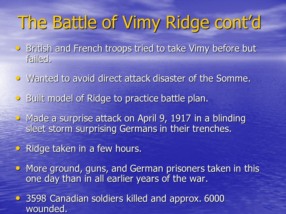 The Battle of Vimy Ridge cont'd British and French troops tried to take Vimy before but failed.