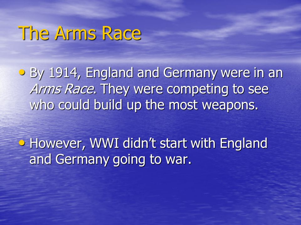 The Arms Race By 1914, England and Germany were in an Arms Race.