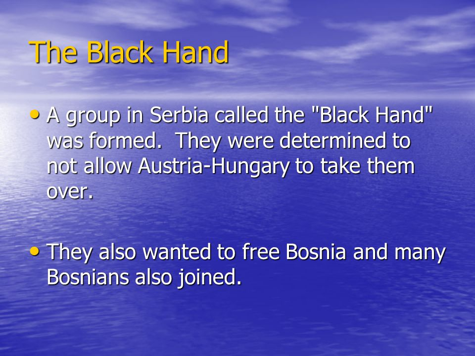 The Black Hand A group in Serbia called the Black Hand was formed.