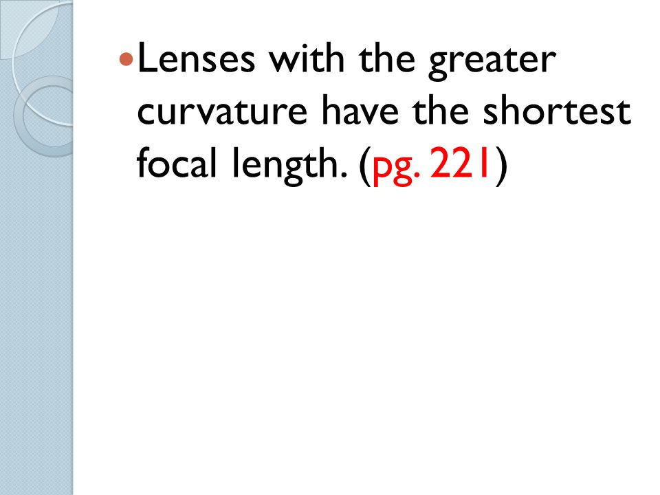 Lenses with the greater curvature have the shortest focal length. (pg. 221)
