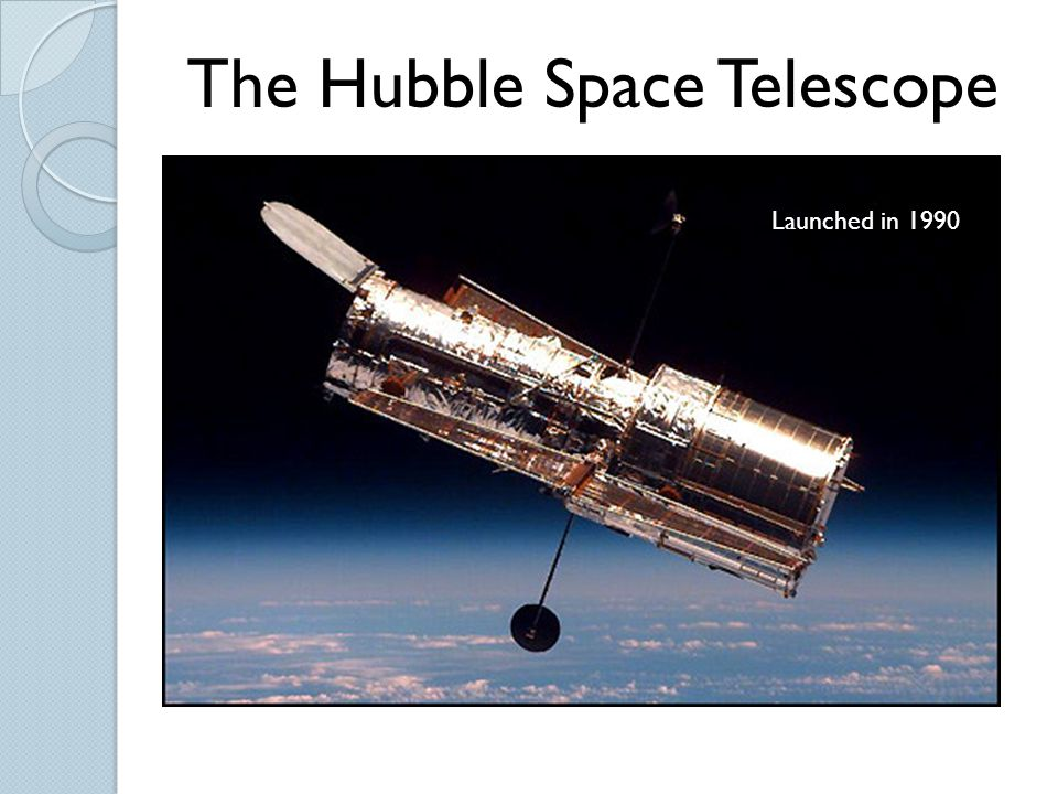The Hubble Space Telescope Launched in 1990