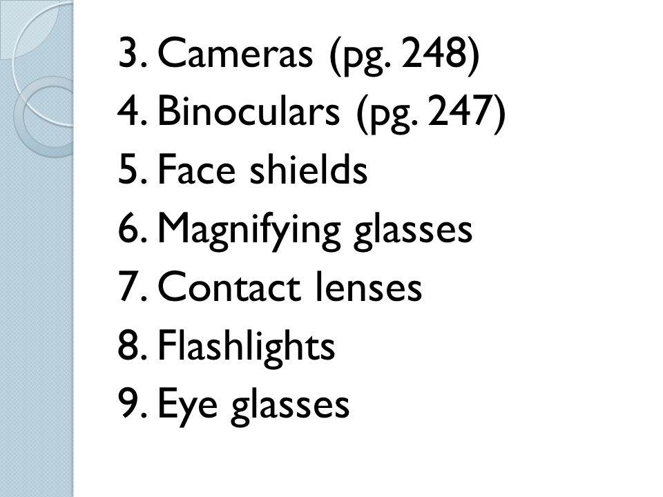 3. Cameras (pg. 248) 4. Binoculars (pg. 247) 5. Face shields 6. Magnifying glasses 7. Contact lenses 8. Flashlights 9. Eye glasses