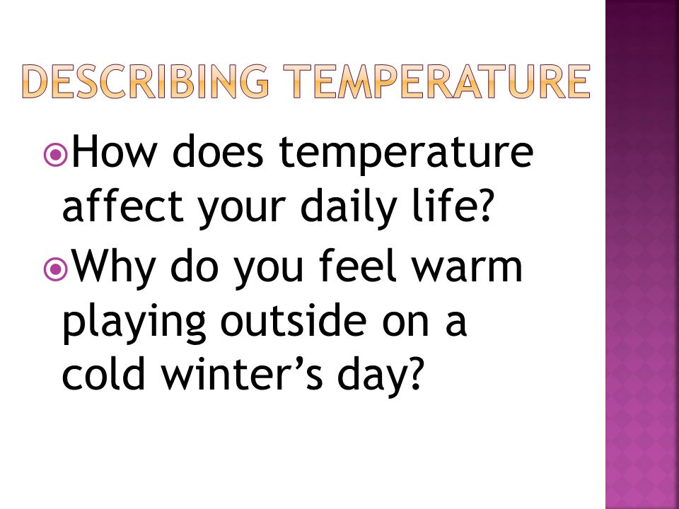  How does temperature affect your daily life.