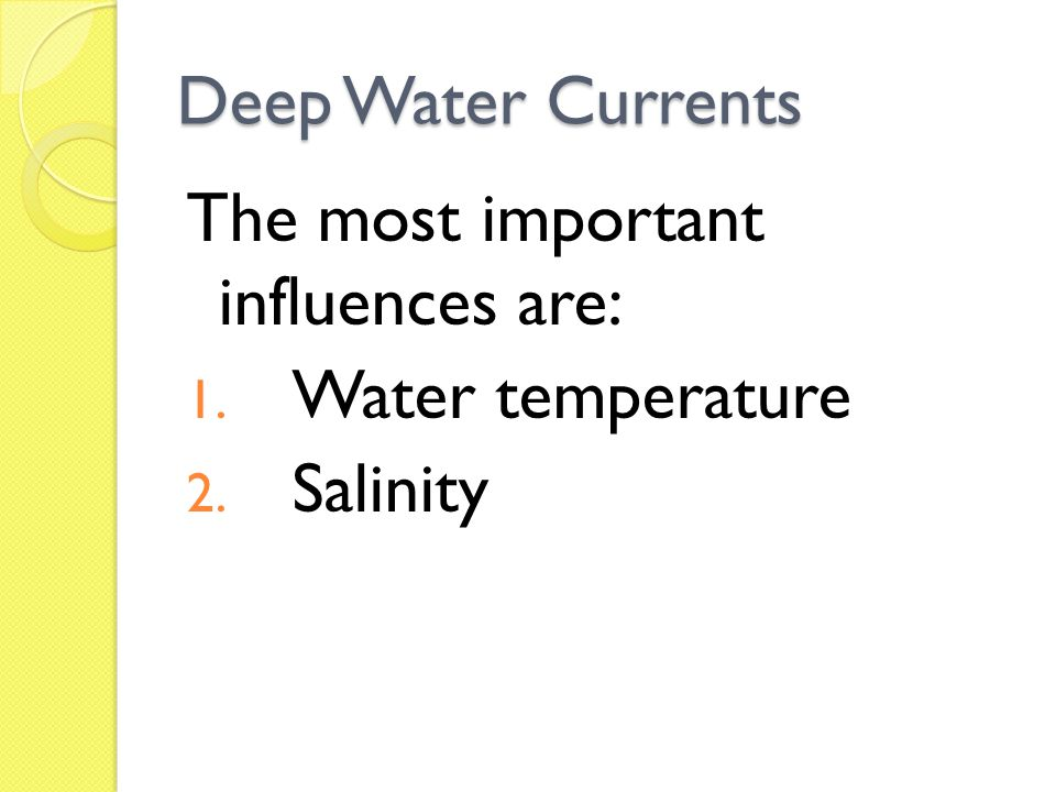 Deep Water Currents The most important influences are: 1. Water temperature 2. Salinity
