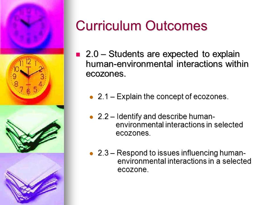 Curriculum Outcomes 2.0 – Students are expected to explain human-environmental interactions within ecozones. 2.0 – Students are expected to explain hu