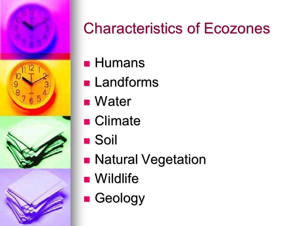 Characteristics of Ecozones Humans Humans Landforms Landforms Water Water Climate Climate Soil Soil Natural Vegetation Natural Vegetation Wildlife Wil