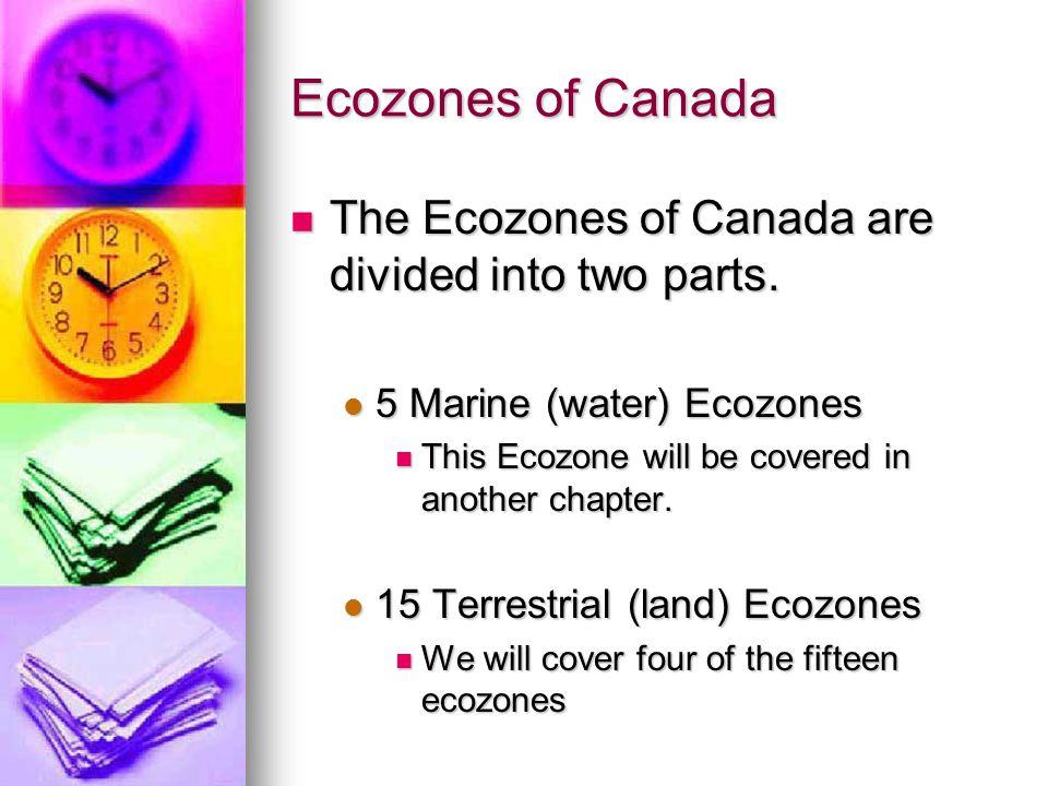 Ecozones of Canada The Ecozones of Canada are divided into two parts. The Ecozones of Canada are divided into two parts. 5 Marine (water) Ecozones 5 M