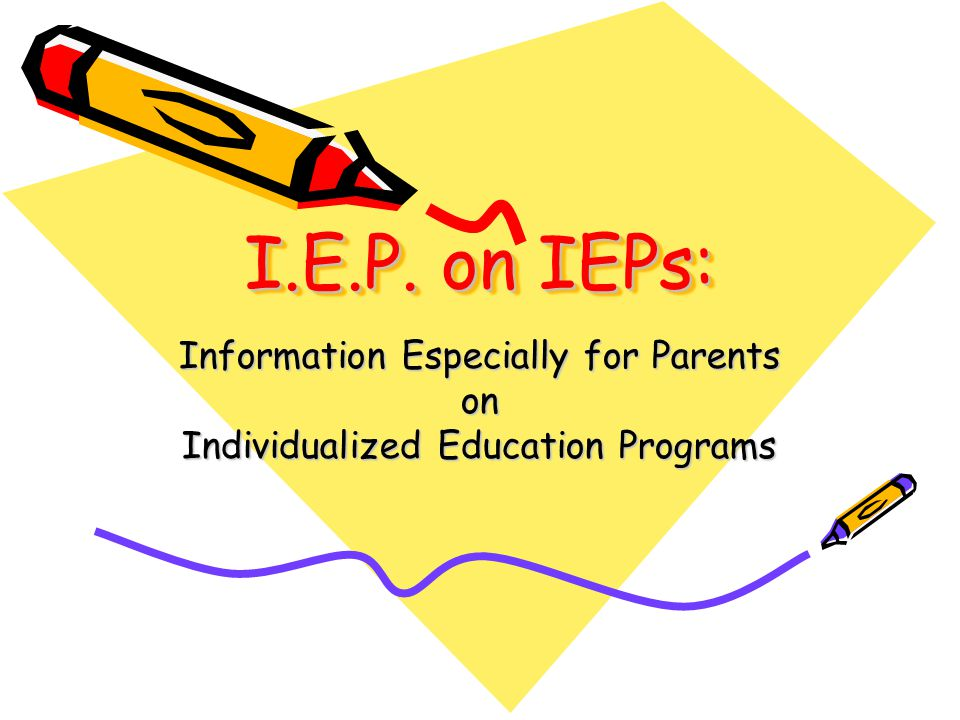 A Little Final Coaching for Parents  The key word is INDIVIDUALIZED – your child's IEP must be designed to build on his or her unique strengths and meet his or her specific needs.
