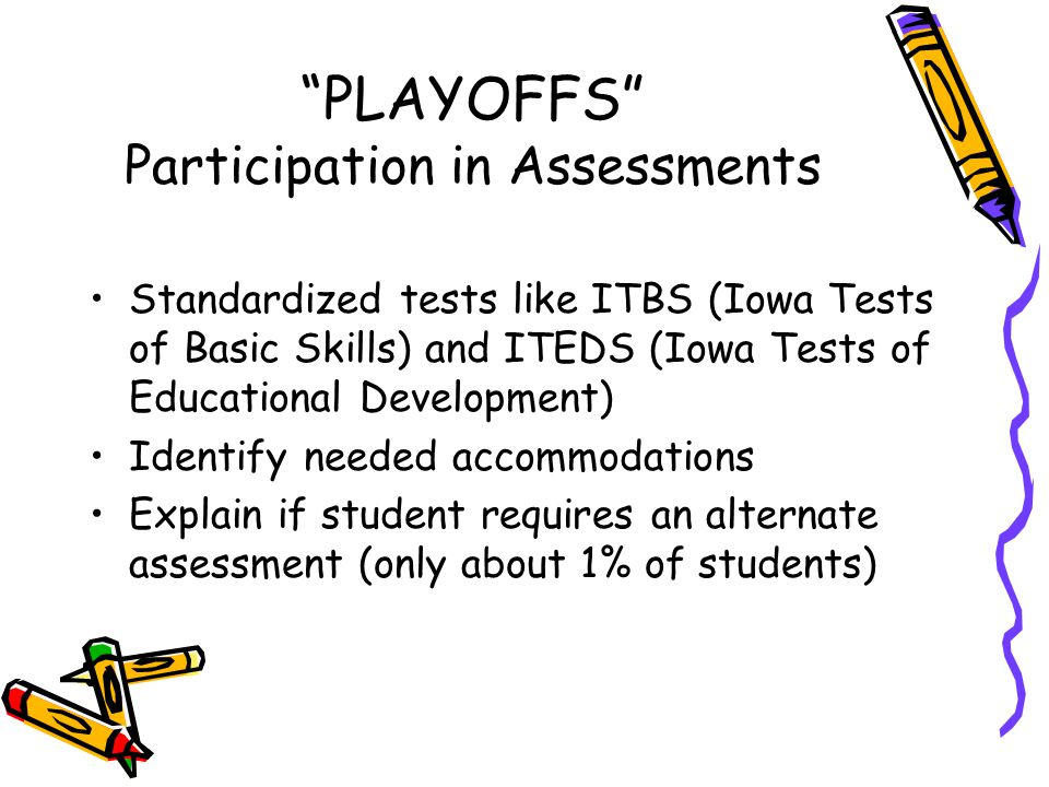 """""""PLAYOFFS"""" Participation in Assessments Standardized tests like ITBS (Iowa Tests of Basic Skills) and ITEDS (Iowa Tests of Educational Development) Id"""