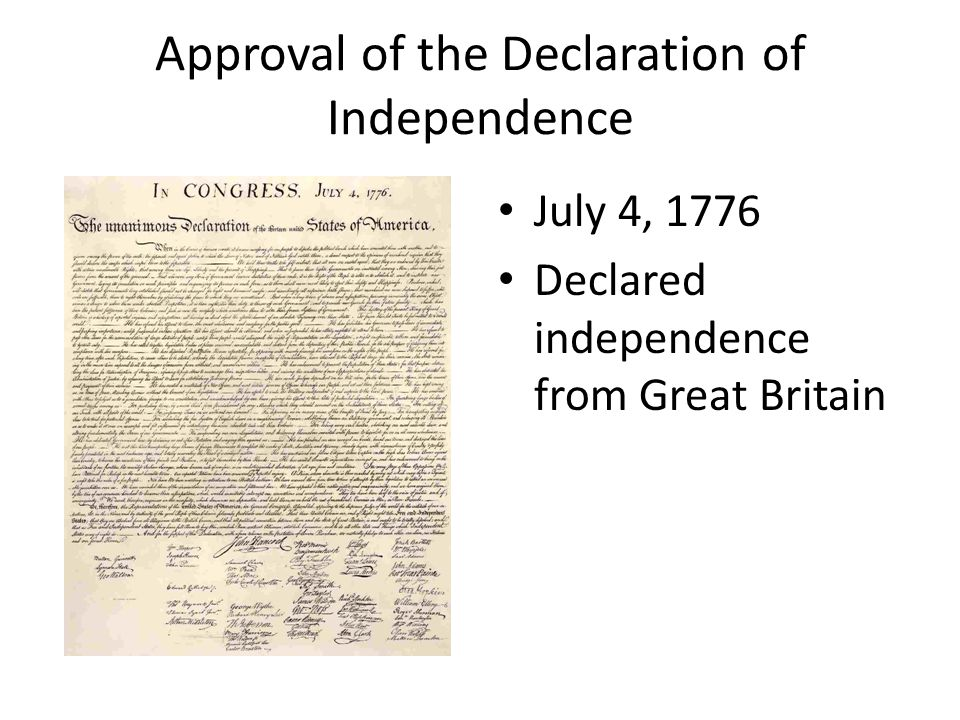 Approval of the Declaration of Independence July 4, 1776 Declared independence from Great Britain