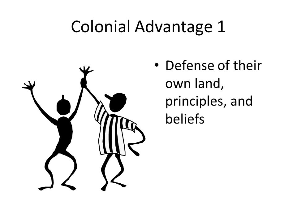 Colonial Advantage 1 Defense of their own land, principles, and beliefs