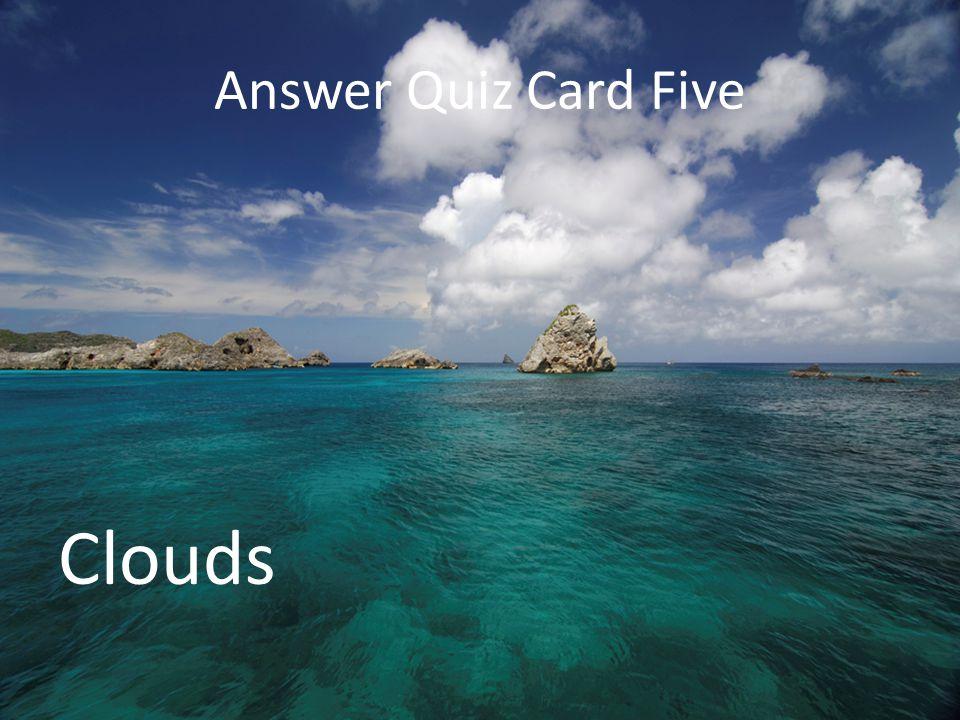 Clouds Answer Quiz Card Five