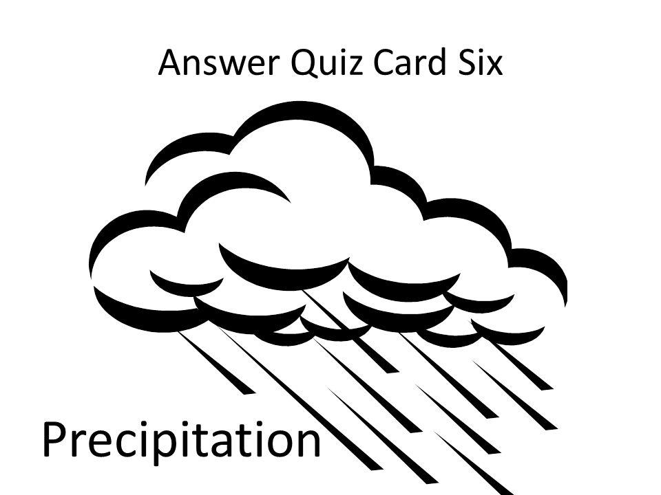 Answer Quiz Card Six Precipitation