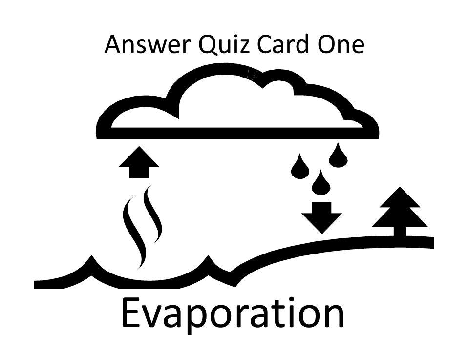 Answer Quiz Card One Evaporation