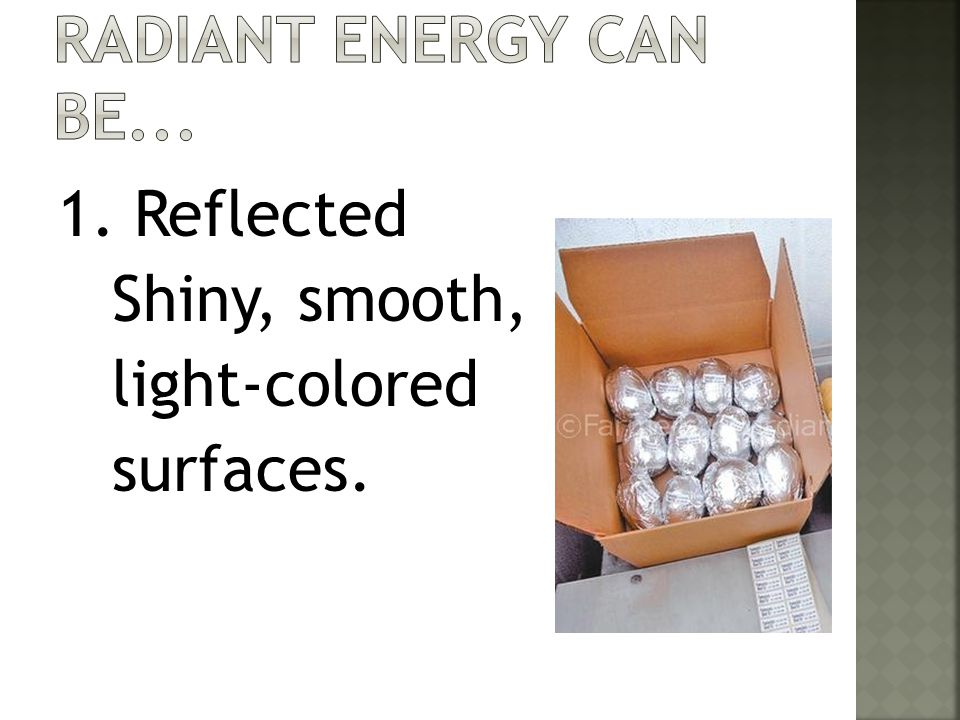 1. Reflected Shiny, smooth, light-colored surfaces.