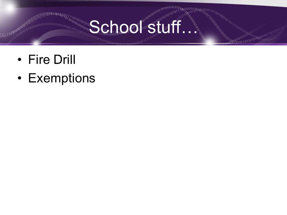 School stuff… Fire Drill Exemptions