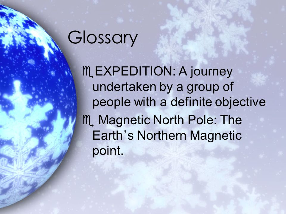Glossary eEXPEDITION: A journey undertaken by a group of people with a definite objective  Magnetic North Pole: The Earth ' s Northern Magnetic point.