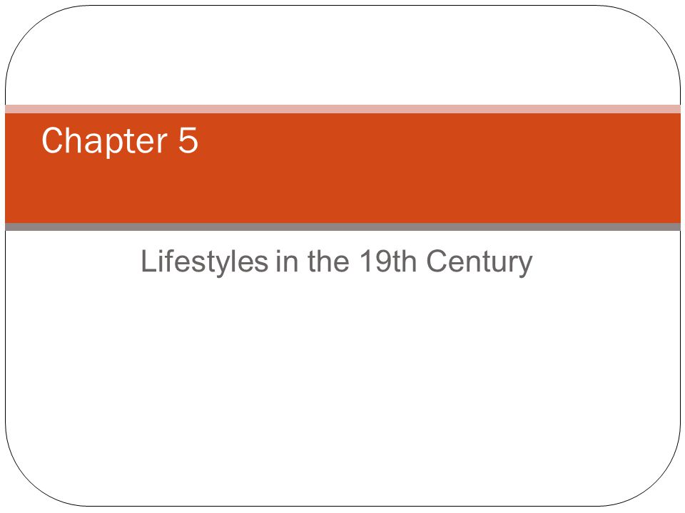 Lifestyles in the 19th Century Chapter 5