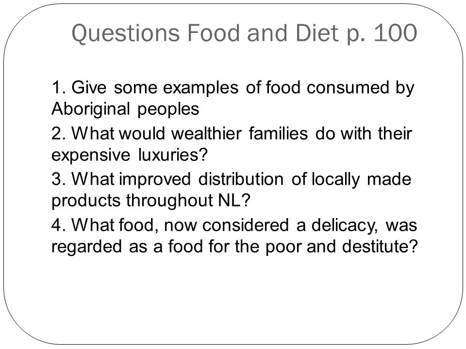 Questions Food and Diet p. 100 1. Give some examples of food consumed by Aboriginal peoples 2.