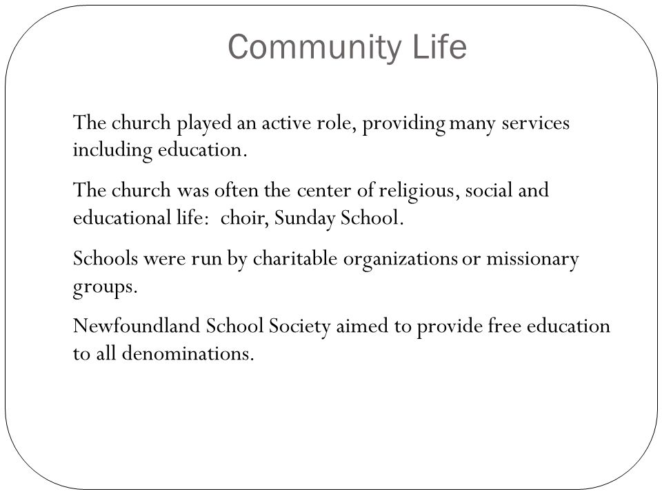 Community Life The church played an active role, providing many services including education.