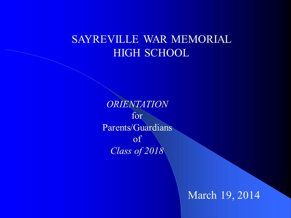 SAYREVILLE WAR MEMORIAL HIGH SCHOOL ORIENTATION for Parents/Guardians of Class of 2018 March 19, 2014