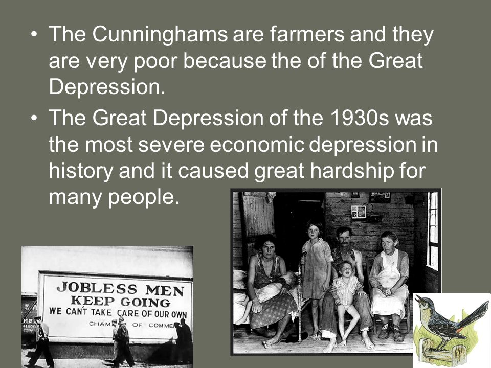 The Cunninghams are farmers and they are very poor because the of the Great Depression.