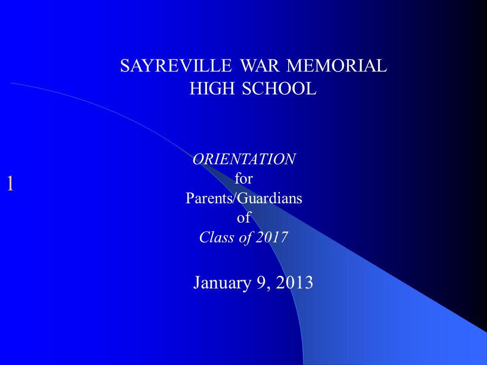 1 SAYREVILLE WAR MEMORIAL HIGH SCHOOL ORIENTATION for Parents/Guardians of Class of 2017 January 9, 2013