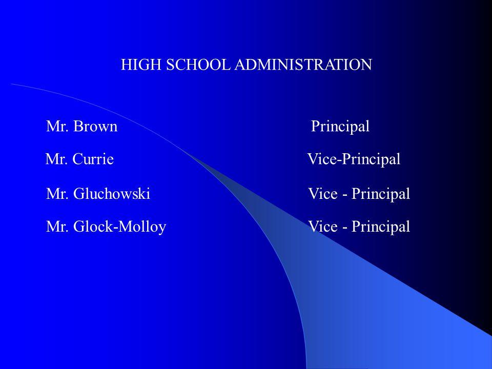 HIGH SCHOOL ADMINISTRATION Mr.Brown Principal Mr.
