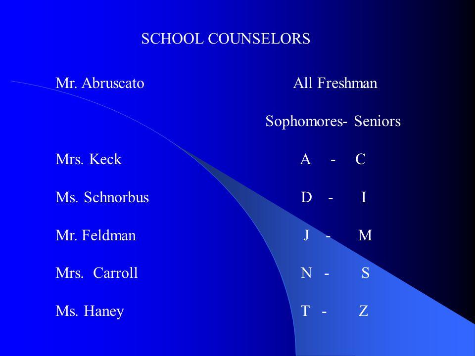 SCHOOL COUNSELORS Mr.AbruscatoAll Freshman Sophomores- Seniors Mrs.