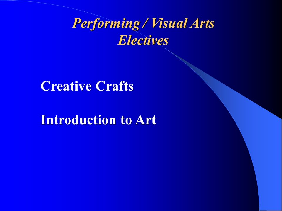 Performing / Visual Arts Electives Creative Crafts Introduction to Art