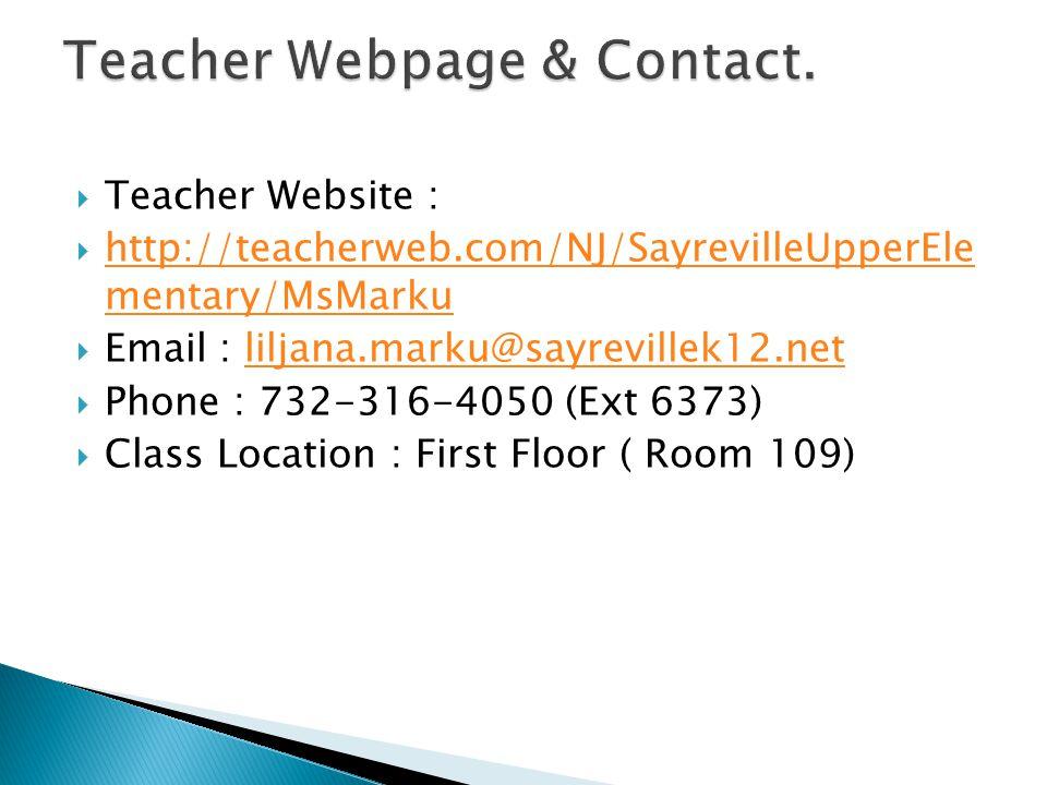  Teacher Website :  http://teacherweb.com/NJ/SayrevilleUpperEle mentary/MsMarku http://teacherweb.com/NJ/SayrevilleUpperEle mentary/MsMarku  Email