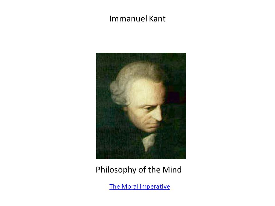 Immanuel Kant Philosophy of the Mind The Moral Imperative