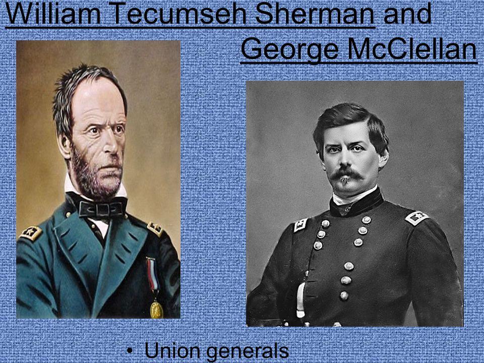 William Tecumseh Sherman and George McClellan Union generals