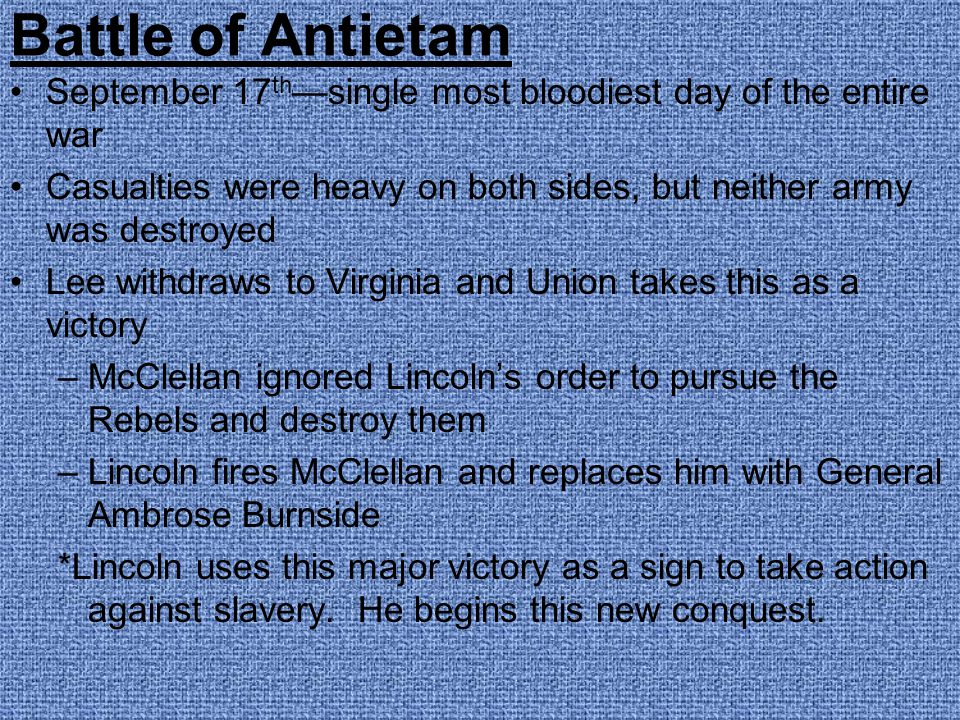 Battle of Antietam September 17 th —single most bloodiest day of the entire war Casualties were heavy on both sides, but neither army was destroyed Le