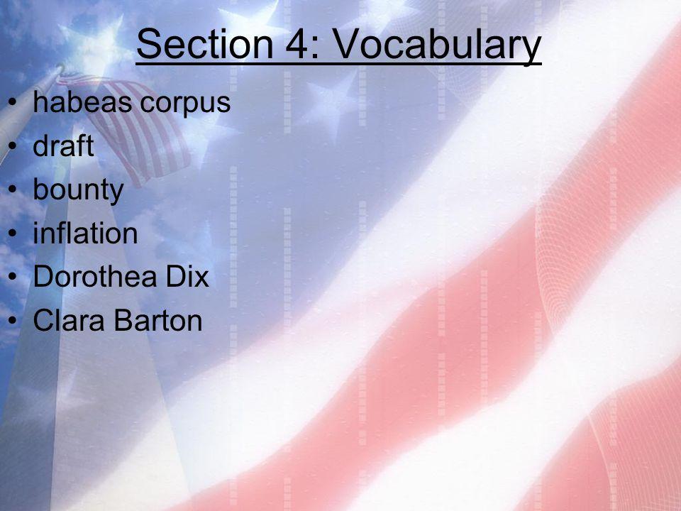 Section 4: Vocabulary habeas corpus draft bounty inflation Dorothea Dix Clara Barton