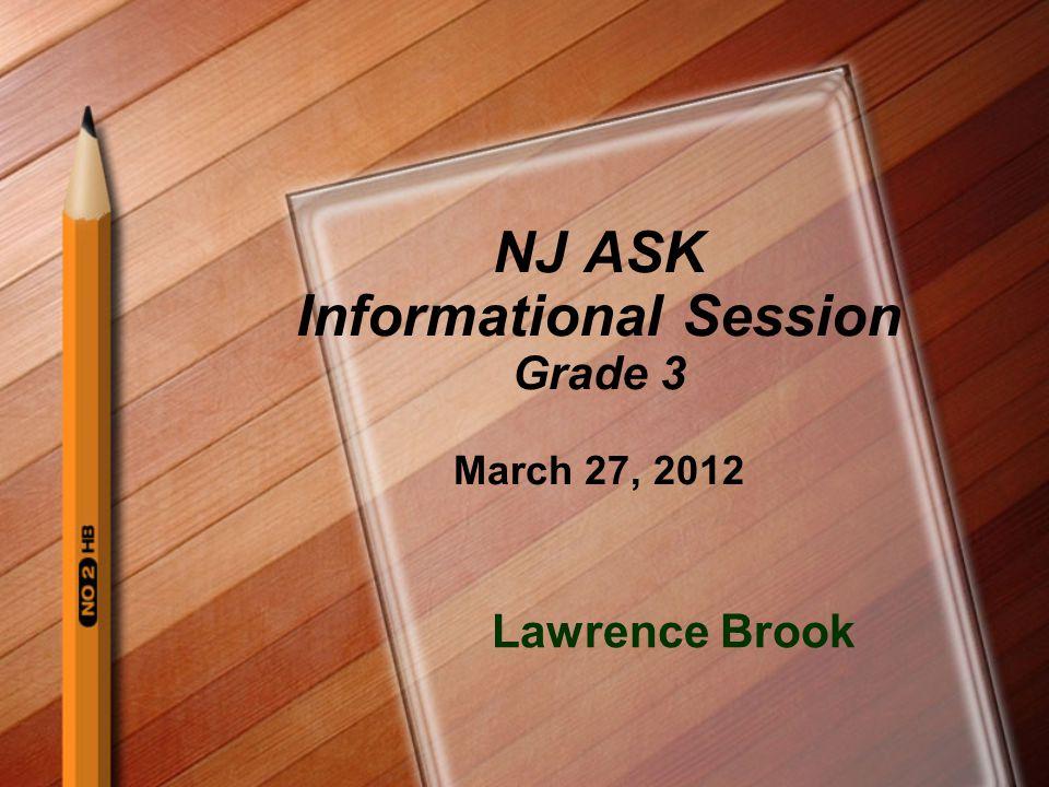 NJ ASK Testing Dates 2012 Grades 3-4: Week of May 7 th - 11 th Make-Ups: May 14-18, 2012 Grade 5: Week of April 30 th -May 4 th Make-Ups: May 7-11, 2012