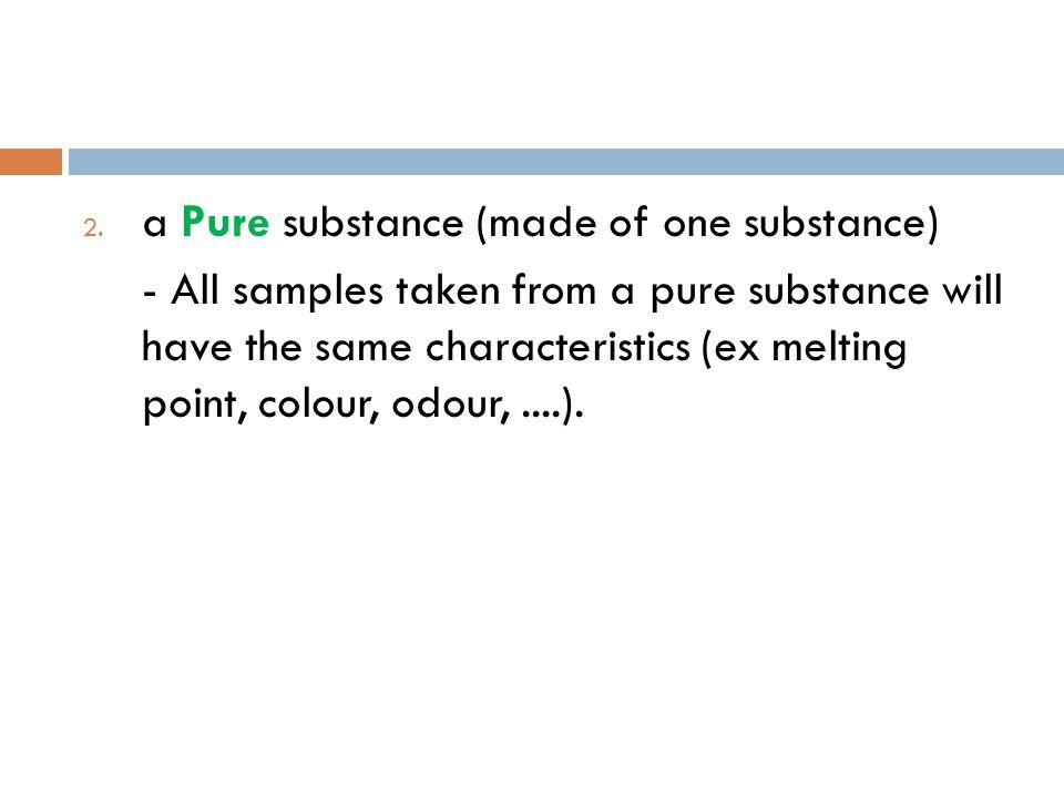 2 Types of Pure Substances 1. Element 2. Compounds