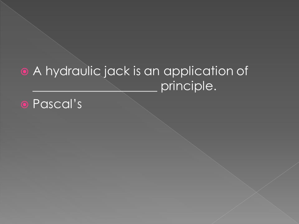  A hydraulic jack is an application of ____________________ principle.  Pascal's
