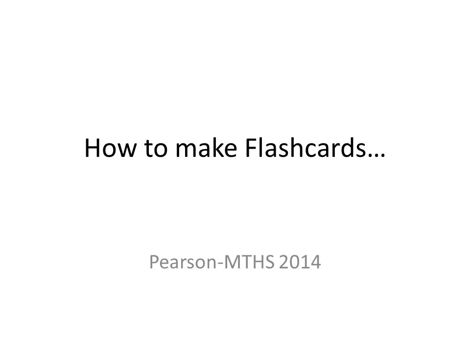 How to make Flashcards… Pearson-MTHS 2014