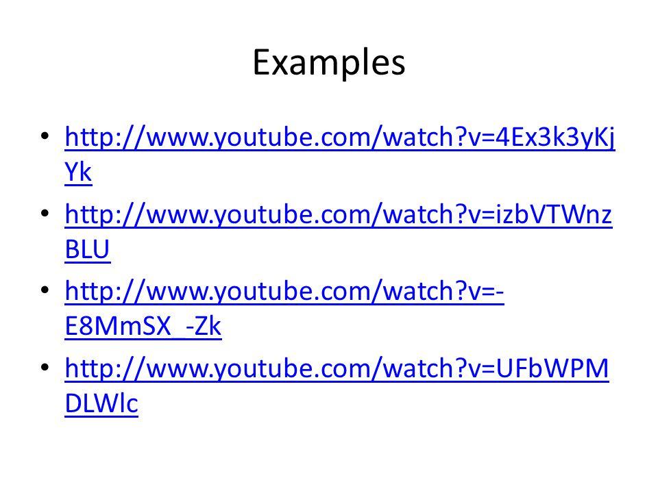 Examples http://www.youtube.com/watch v=4Ex3k3yKj Yk http://www.youtube.com/watch v=4Ex3k3yKj Yk http://www.youtube.com/watch v=izbVTWnz BLU http://www.youtube.com/watch v=izbVTWnz BLU http://www.youtube.com/watch v=- E8MmSX_-Zk http://www.youtube.com/watch v=- E8MmSX_-Zk http://www.youtube.com/watch v=UFbWPM DLWlc http://www.youtube.com/watch v=UFbWPM DLWlc